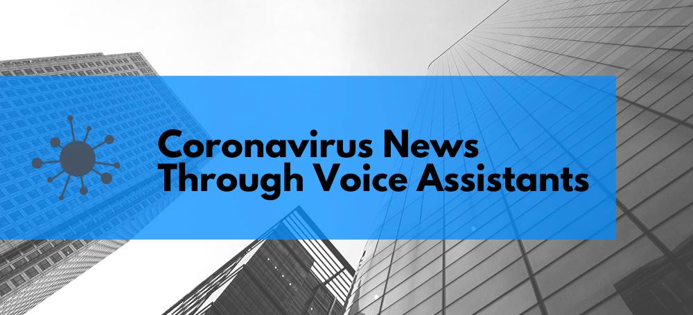 Coronavirus News Through Voice Assistants