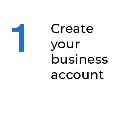 Step 1 Create Your Business Account