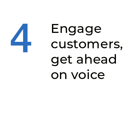 Step 4 Engage customers, get ahead on voice